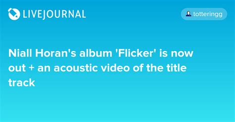 Niall Horan's album 'Flicker' is now out + an acoustic