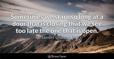 Sometimes we stare so long at a door that is closing that